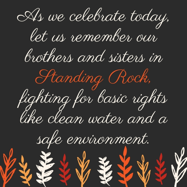 as-we-celebrate-todaylet-us-remember-ourbrothers-and-sisters-in-standing-rock-fighting-for-basic-rightslike-clean-water-and-a-safe-environment